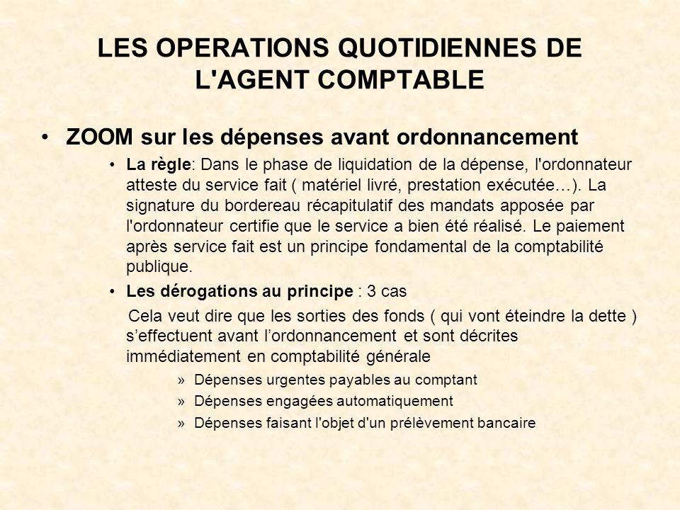 LES OPERATIONS QUOTIDIENNES DE L'AGENT COMPTABLE ZOOM sur les dépenses avant ordonnancement La règle: Dans le phase de liquidation de la dépense, l'or