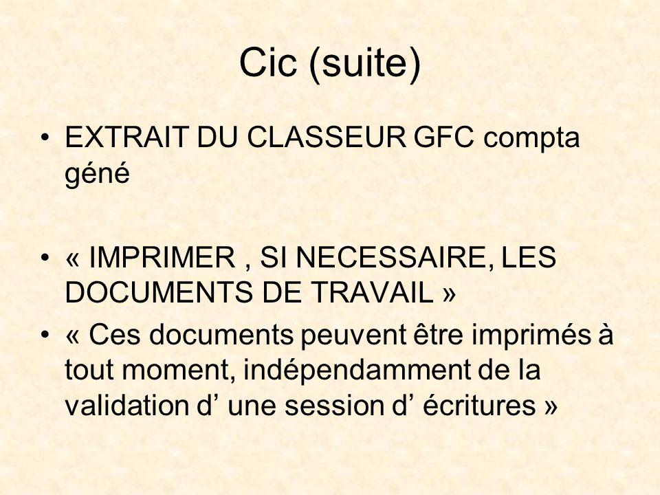 Cic (suite) EXTRAIT DU CLASSEUR GFC compta géné « IMPRIMER, SI NECESSAIRE, LES DOCUMENTS DE TRAVAIL » « Ces documents peuvent être imprimés à tout mom