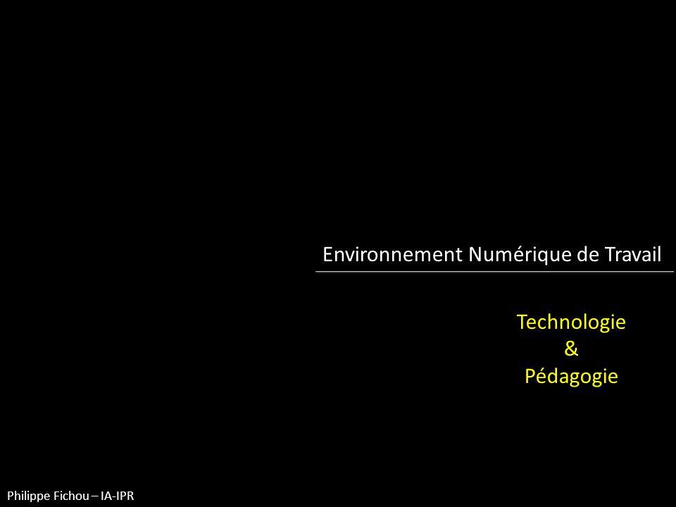 Environnement Numérique de Travail Technologie & Pédagogie Philippe Fichou – IA-IPR
