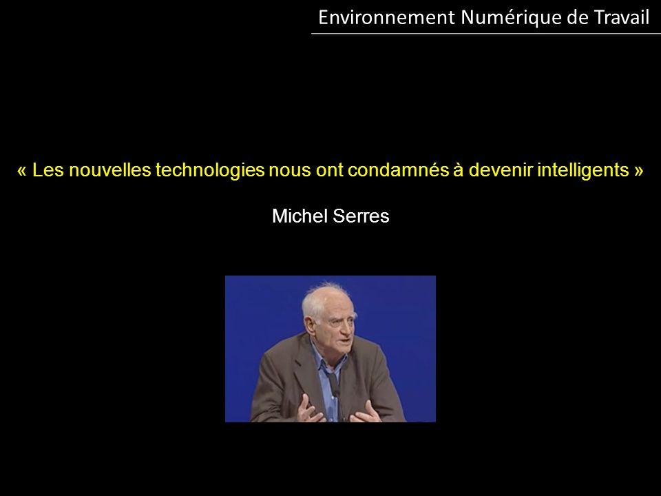 Environnement Numérique de Travail « Les nouvelles technologies nous ont condamnés à devenir intelligents » Michel Serres