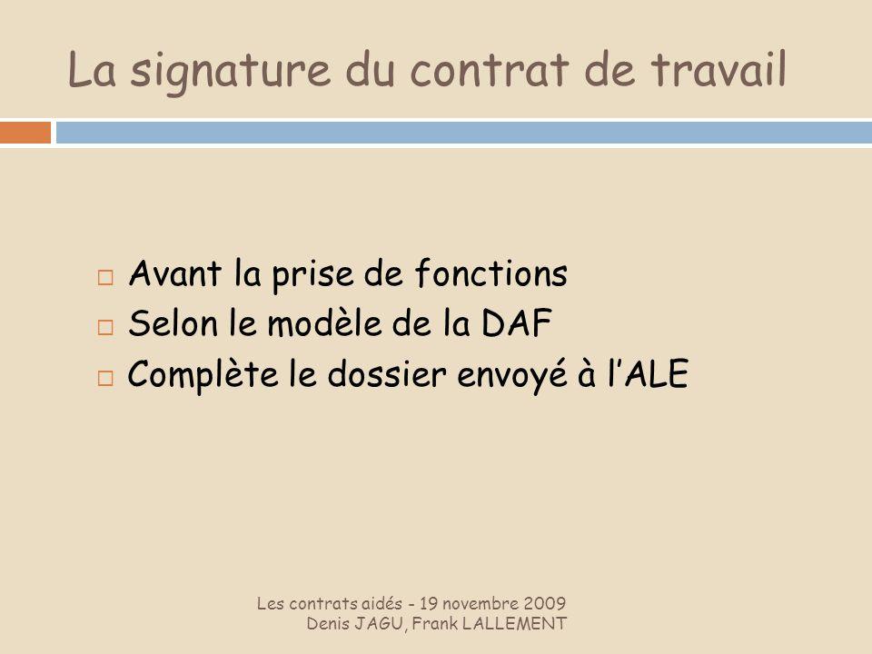 La signature du contrat de travail Les contrats aidés - 19 novembre 2009 Denis JAGU, Frank LALLEMENT Avant la prise de fonctions Selon le modèle de la