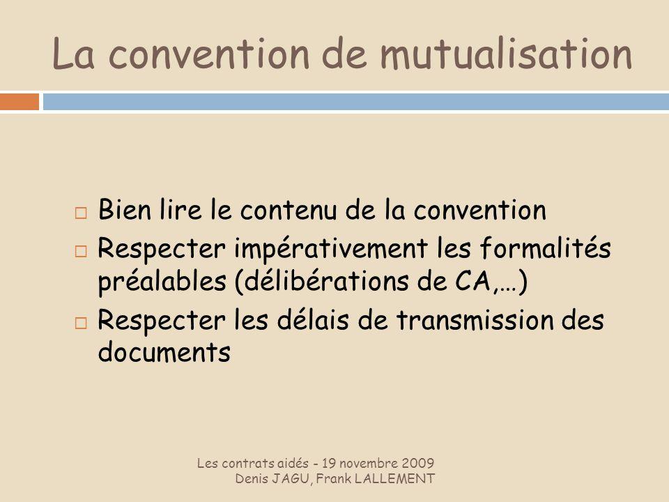 La convention de mutualisation Les contrats aidés - 19 novembre 2009 Denis JAGU, Frank LALLEMENT Bien lire le contenu de la convention Respecter impér