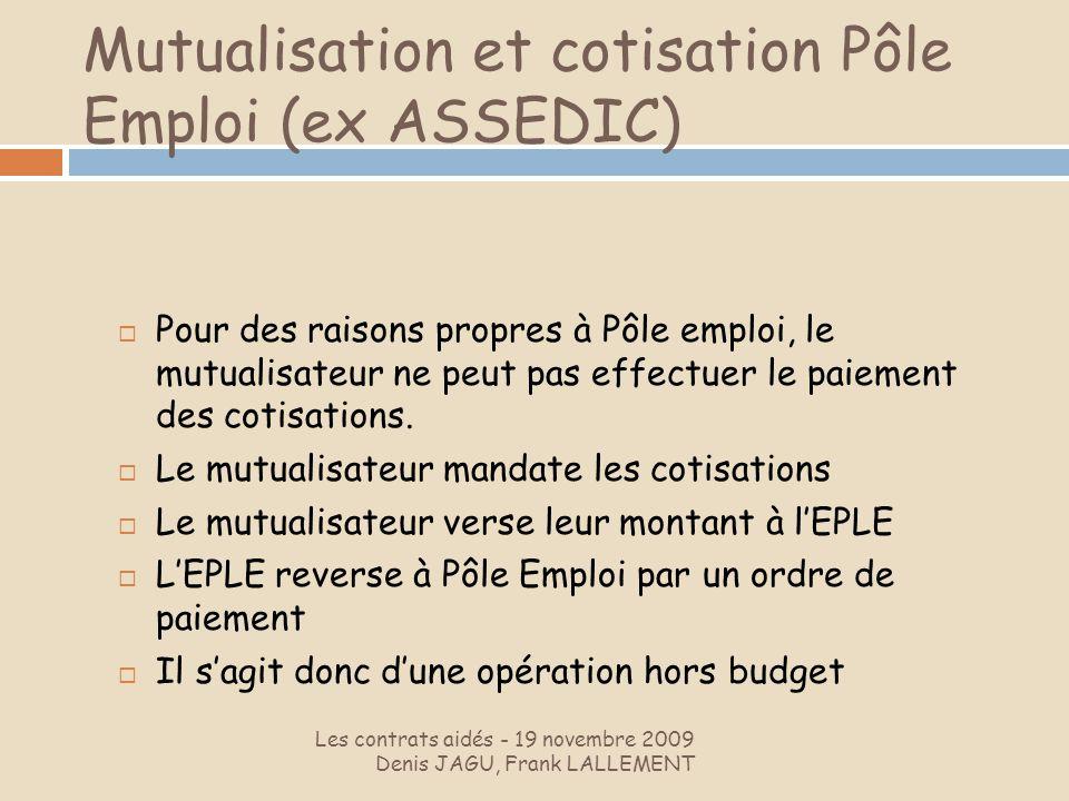 Mutualisation et cotisation Pôle Emploi (ex ASSEDIC) Les contrats aidés - 19 novembre 2009 Denis JAGU, Frank LALLEMENT Pour des raisons propres à Pôle