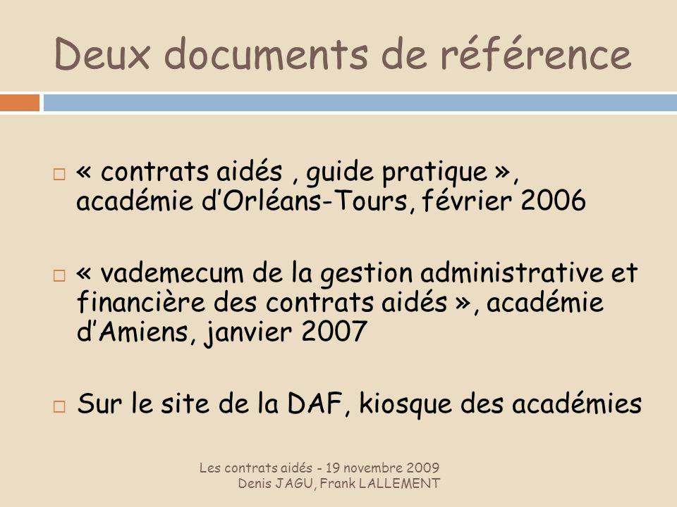 Deux documents de référence Les contrats aidés - 19 novembre 2009 Denis JAGU, Frank LALLEMENT « contrats aidés, guide pratique », académie dOrléans-To