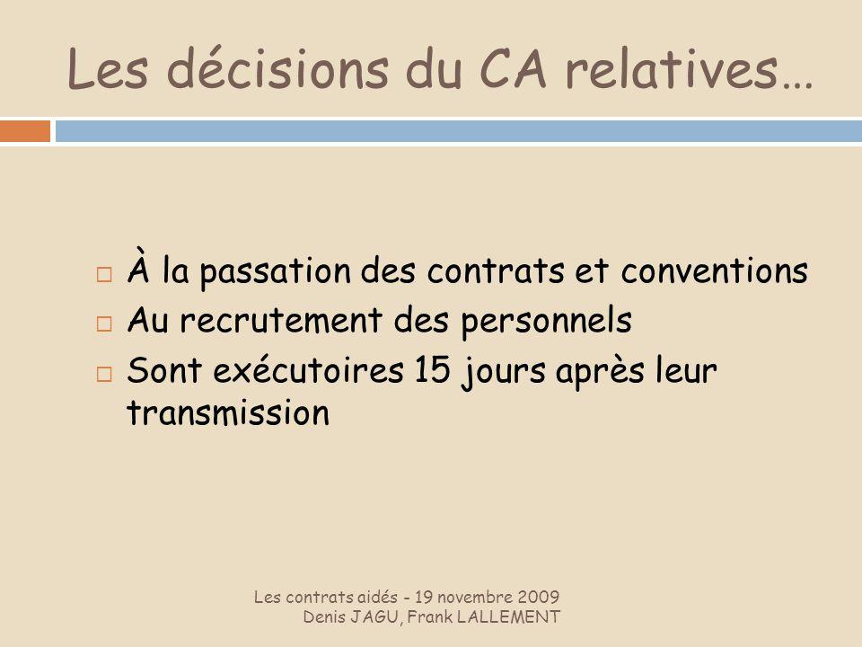 Les décisions du CA relatives… Les contrats aidés - 19 novembre 2009 Denis JAGU, Frank LALLEMENT À la passation des contrats et conventions Au recrute