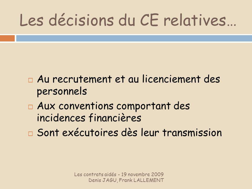 Les décisions du CE relatives… Les contrats aidés - 19 novembre 2009 Denis JAGU, Frank LALLEMENT Au recrutement et au licenciement des personnels Aux