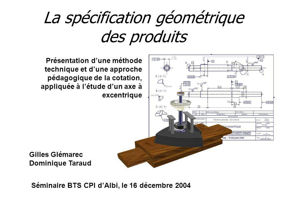 La spécification géométrique des produits Présentation dune méthode technique et dune approche pédagogique de la cotation, appliquée à létude dun axe