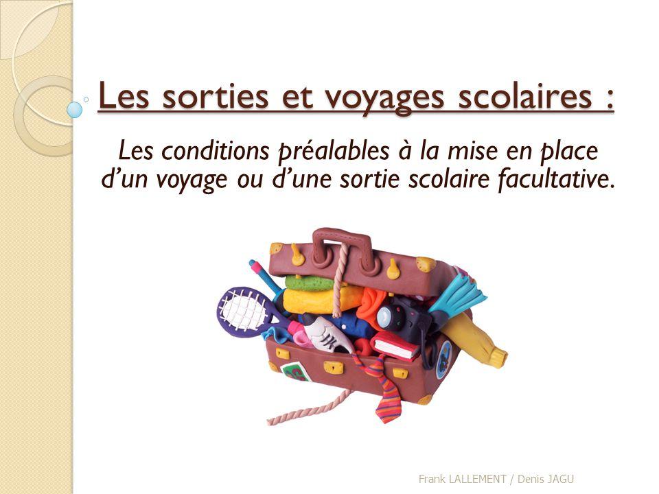 Les sorties et voyages scolaires : Les conditions préalables à la mise en place dun voyage ou dune sortie scolaire facultative. Frank LALLEMENT / Deni