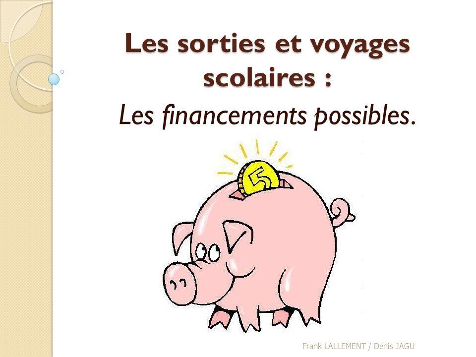 Les sorties et voyages scolaires : Les financements possibles. Frank LALLEMENT / Denis JAGU