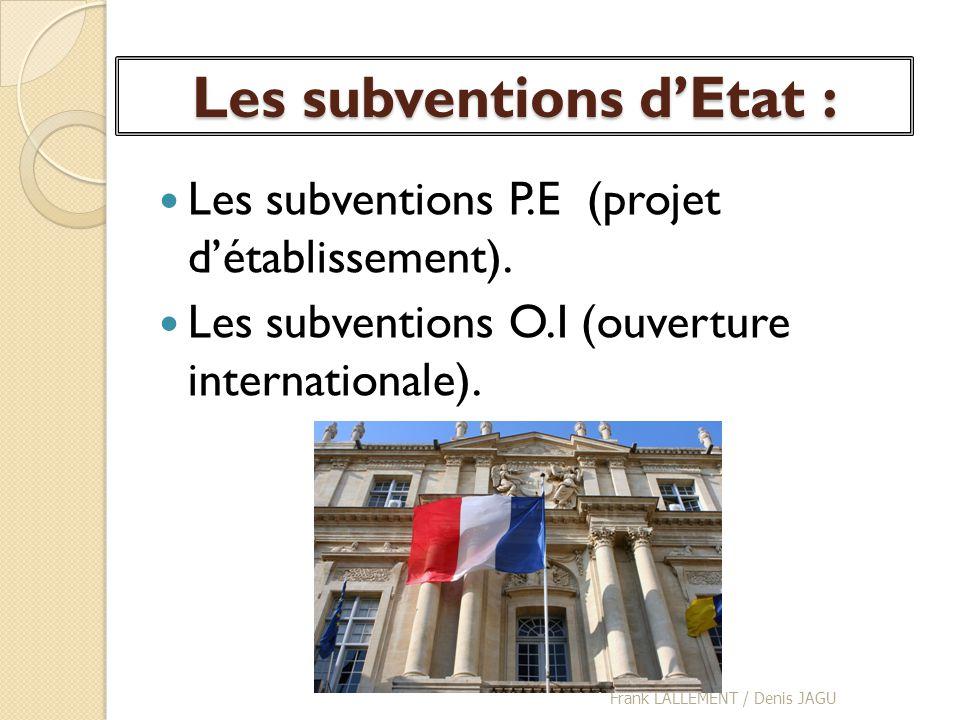 Les subventions dEtat : Les subventions P.E (projet détablissement). Les subventions O.I (ouverture internationale). Frank LALLEMENT / Denis JAGU
