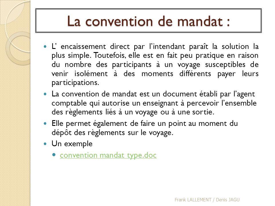 La convention de mandat : L encaissement direct par lintendant paraît la solution la plus simple. Toutefois, elle est en fait peu pratique en raison d