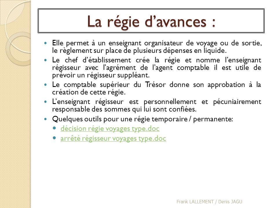 La régie davances : Elle permet à un enseignant organisateur de voyage ou de sortie, le règlement sur place de plusieurs dépenses en liquide. Le chef