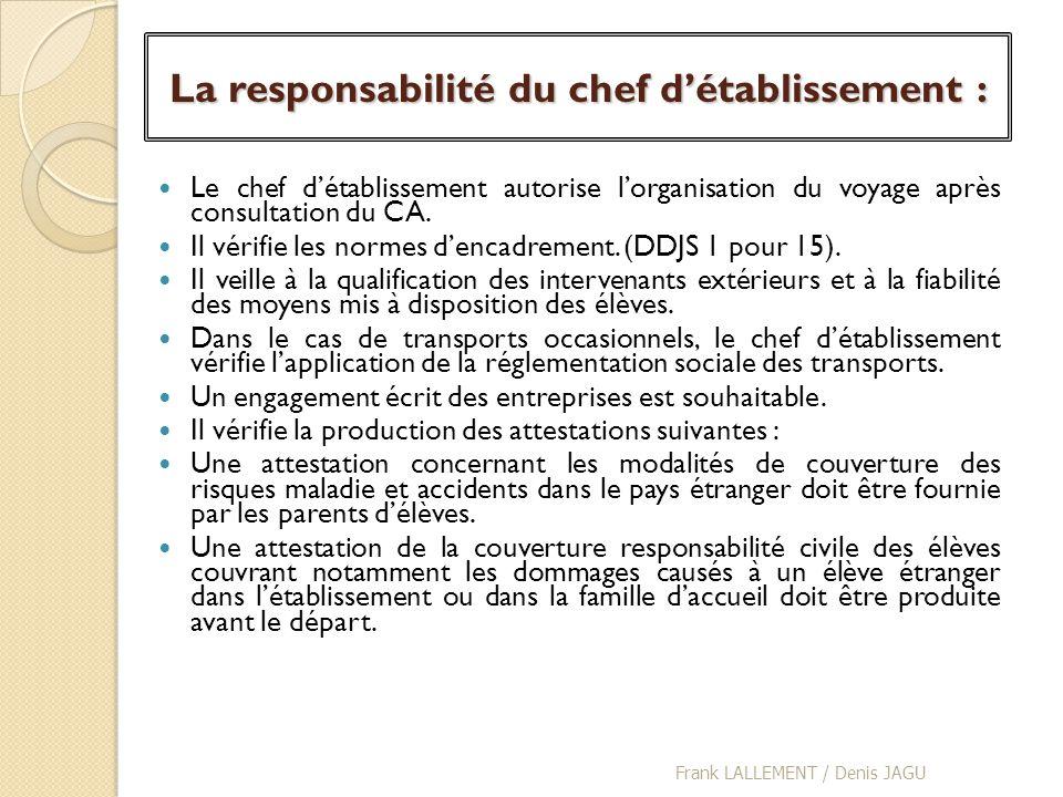 La responsabilité du chef détablissement : Le chef détablissement autorise lorganisation du voyage après consultation du CA. Il vérifie les normes den