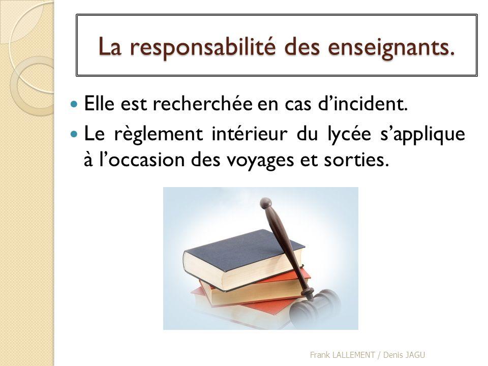 La responsabilité des enseignants. Elle est recherchée en cas dincident. Le règlement intérieur du lycée sapplique à loccasion des voyages et sorties.