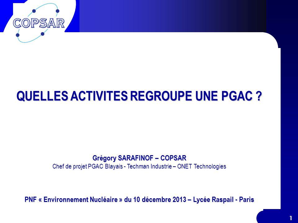 Quelles activités regroupe une PGAC ? PNF « Environnement Nucléaire » du 10 décembre 2013 11 QUELLES ACTIVITES REGROUPE UNE PGAC ? Grégory SARAFINOF –