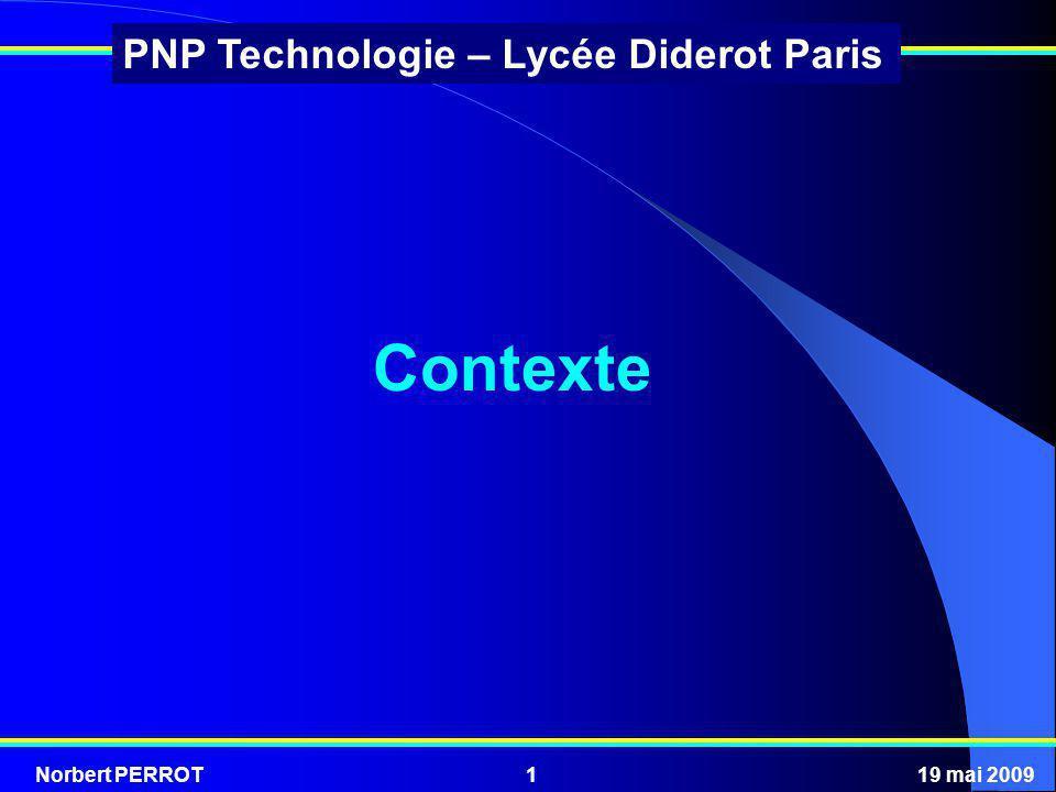 Norbert PERROT19 mai 200922 PNP Technologie – Lycée Diderot Paris Lenseignement est en continuité des programmes de lécole « Découvrir le monde » et « Sciences expérimentales et technologie ».