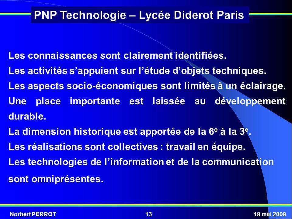 Norbert PERROT19 mai 200913 PNP Technologie – Lycée Diderot Paris Les connaissances sont clairement identifiées. Les activités sappuient sur létude do