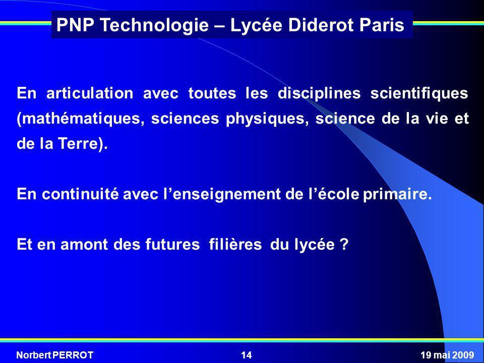 Norbert PERROT19 mai 200914 PNP Technologie – Lycée Diderot Paris En articulation avec toutes les disciplines scientifiques (mathématiques, sciences p