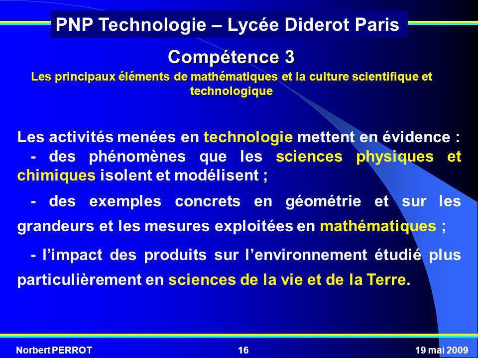 Norbert PERROT19 mai 200916 PNP Technologie – Lycée Diderot Paris Compétence 3 Les principaux éléments de mathématiques et la culture scientifique et