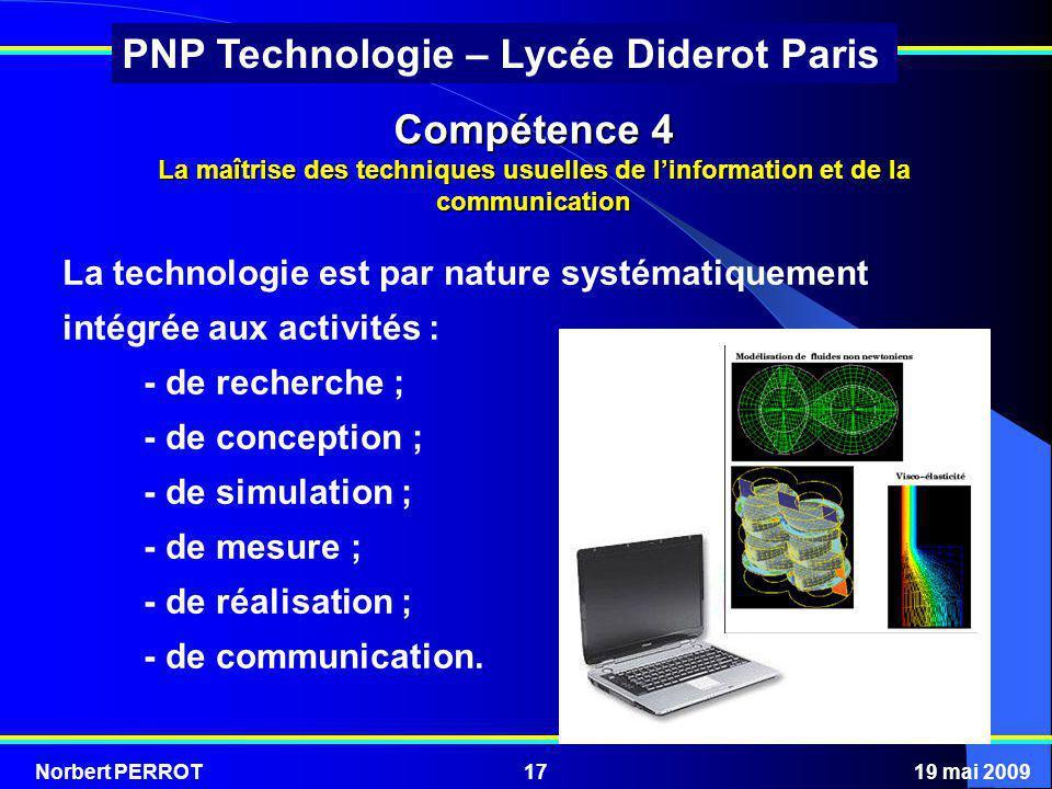Norbert PERROT19 mai 200917 PNP Technologie – Lycée Diderot Paris Compétence 4 La maîtrise des techniques usuelles de linformation et de la communicat