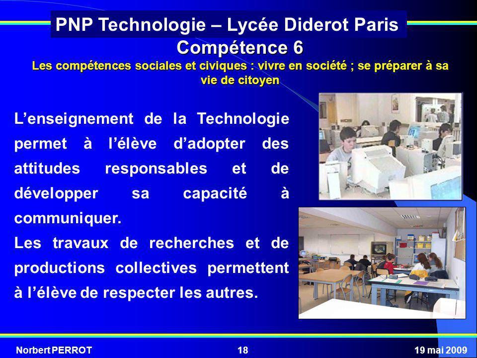 Norbert PERROT19 mai 200918 PNP Technologie – Lycée Diderot Paris Compétence 6 Les compétences sociales et civiques : vivre en société ; se préparer à