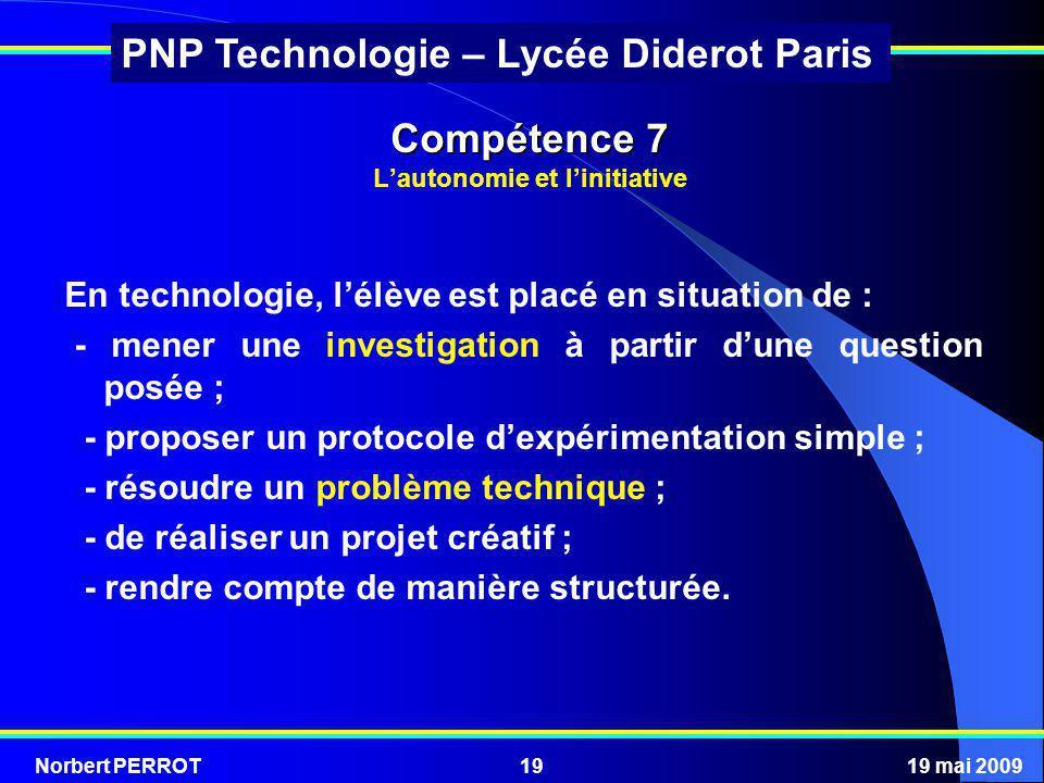 Norbert PERROT19 mai 200919 PNP Technologie – Lycée Diderot Paris En technologie, lélève est placé en situation de : - mener une investigation à parti