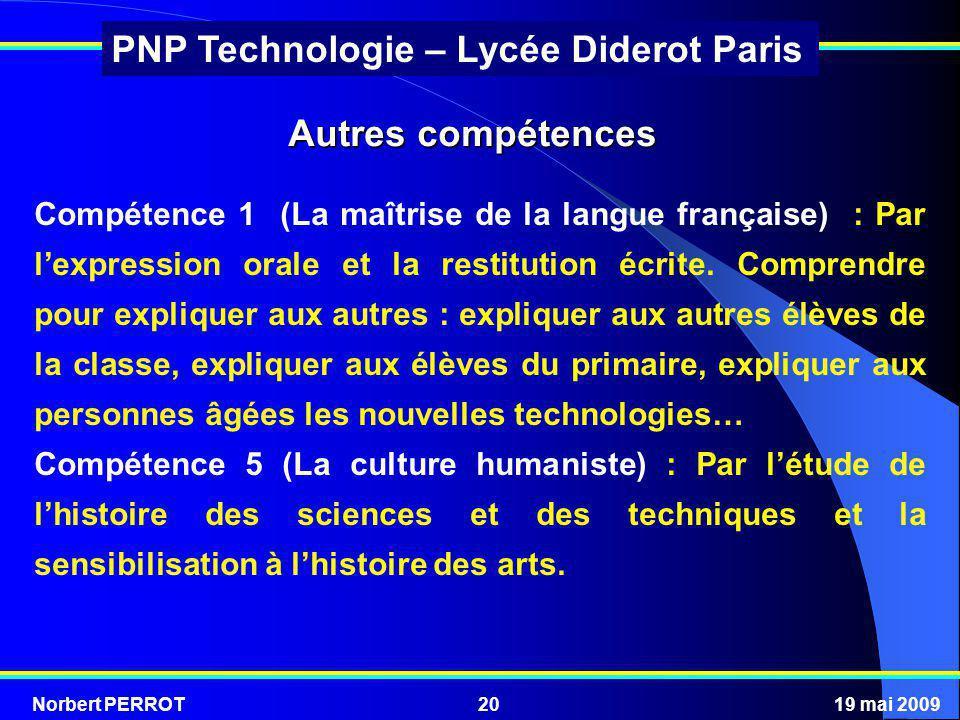 Norbert PERROT19 mai 200920 PNP Technologie – Lycée Diderot Paris Autres compétences Compétence 1 (La maîtrise de la langue française) : Par lexpressi
