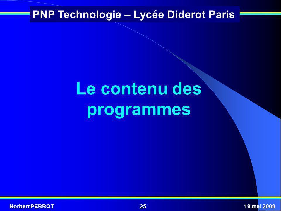 Norbert PERROT19 mai 200925 PNP Technologie – Lycée Diderot Paris Le contenu des programmes
