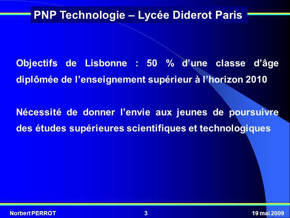 Norbert PERROT19 mai 20094 PNP Technologie – Lycée Diderot Paris Après la mise en place du PRESTE à lécole primaire, qui a conduit à ce que 40 % des écoliers suivent actuellement un enseignement de sciences et de technologie, les ministres de lÉducation Nationale (depuis 2002) ont souhaité que les programmes de technologie au collège évoluent.