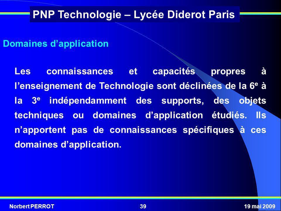 Norbert PERROT19 mai 200939 PNP Technologie – Lycée Diderot Paris Les connaissances et capacités propres à lenseignement de Technologie sont déclinées