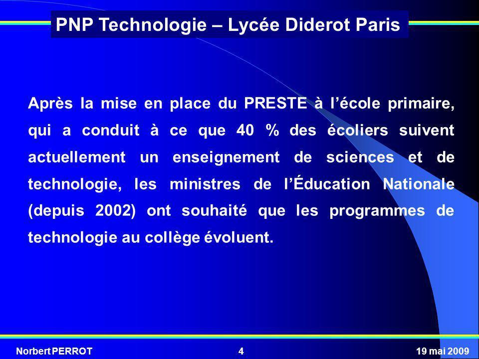 Norbert PERROT19 mai 200955 PNP Technologie – Lycée Diderot Paris Technologie : barycentre du pôle sciences Son enseignement permet à lélève dappréhender les techniques, leurs usages, leur développement et leur impact culturel.