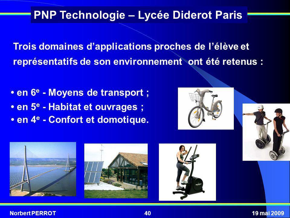Norbert PERROT19 mai 200940 PNP Technologie – Lycée Diderot Paris Trois domaines dapplications proches de lélève et représentatifs de son environnemen