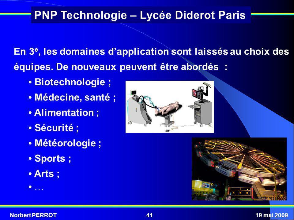 Norbert PERROT19 mai 200941 PNP Technologie – Lycée Diderot Paris En 3 e, les domaines dapplication sont laissés au choix des équipes. De nouveaux peu