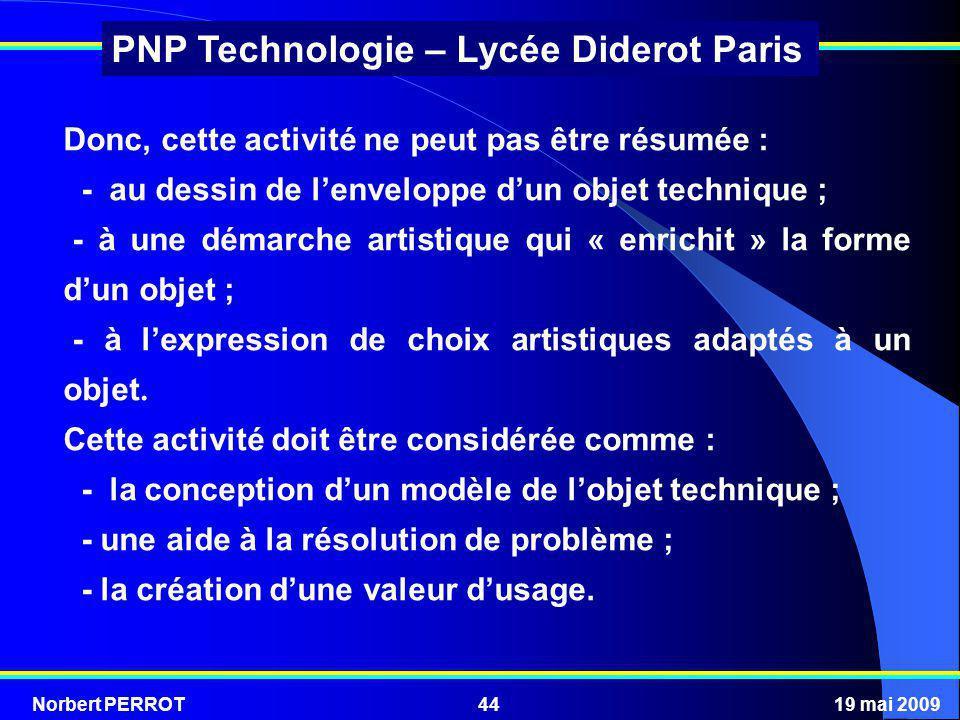 Norbert PERROT19 mai 200944 PNP Technologie – Lycée Diderot Paris Donc, cette activité ne peut pas être résumée : - au dessin de lenveloppe dun objet