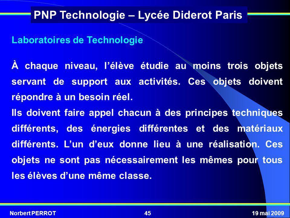 Norbert PERROT19 mai 200945 PNP Technologie – Lycée Diderot Paris Laboratoires de Technologie À chaque niveau, lélève étudie au moins trois objets ser