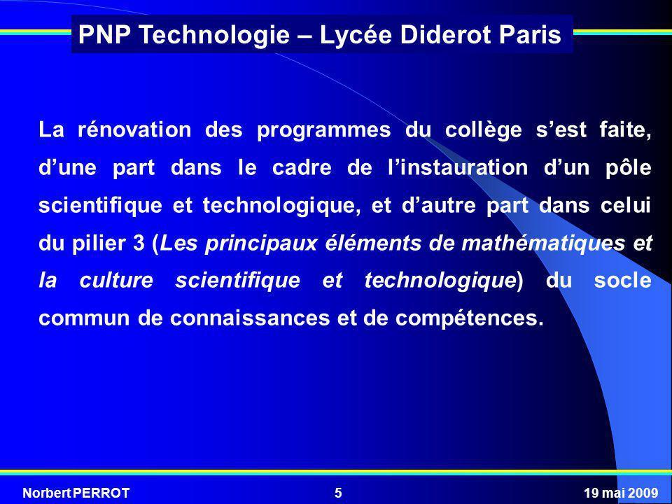 Norbert PERROT19 mai 200946 PNP Technologie – Lycée Diderot Paris Nous souhaitons une formation construite autour d objets principaux (trois au minimum) qui servent de fil conducteur au déroulement de la formation et que l on peut retrouver plusieurs fois dans l année en réel, virtuel ou documents, avec d éventuelles déclinaisons, expérimentations associées…