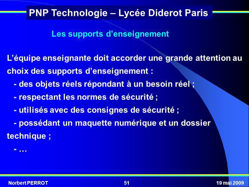 Norbert PERROT19 mai 200951 PNP Technologie – Lycée Diderot Paris Les supports denseignement Léquipe enseignante doit accorder une grande attention au