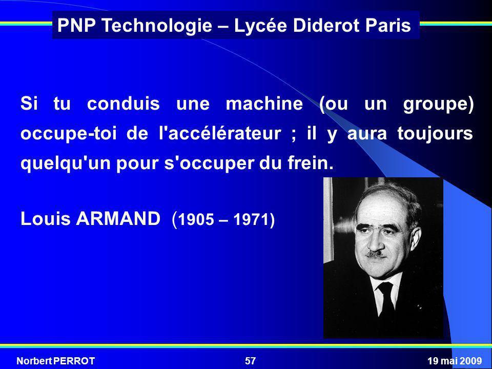 Norbert PERROT19 mai 200957 PNP Technologie – Lycée Diderot Paris Si tu conduis une machine (ou un groupe) occupe-toi de l'accélérateur ; il y aura to