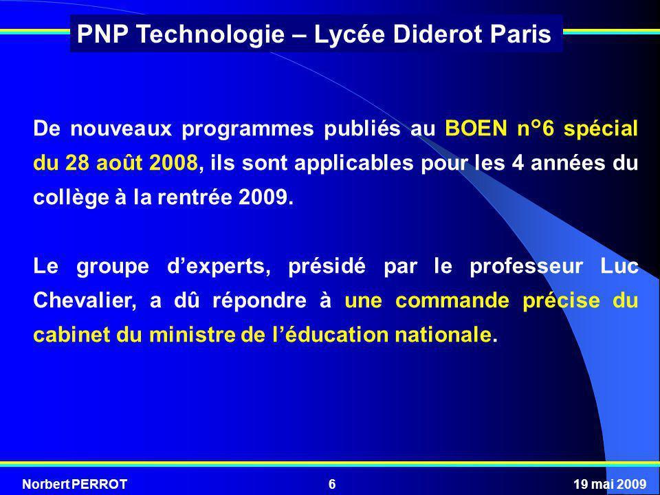 Norbert PERROT19 mai 20096 PNP Technologie – Lycée Diderot Paris De nouveaux programmes publiés au BOEN n°6 spécial du 28 août 2008, ils sont applicab