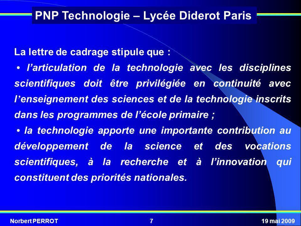 Norbert PERROT19 mai 20097 PNP Technologie – Lycée Diderot Paris La lettre de cadrage stipule que : larticulation de la technologie avec les disciplin