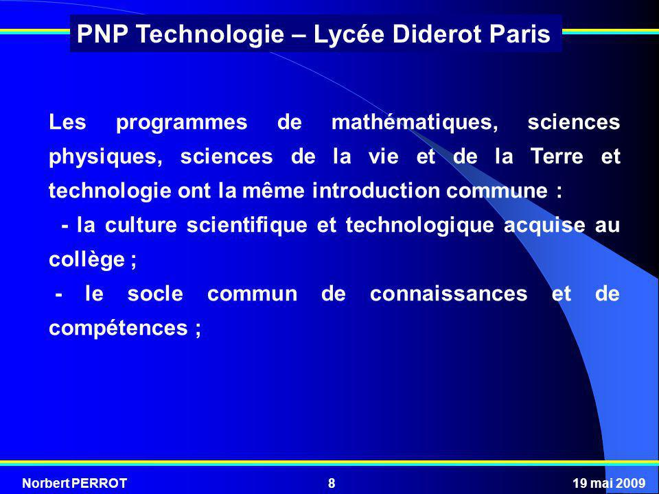 Norbert PERROT19 mai 200919 PNP Technologie – Lycée Diderot Paris En technologie, lélève est placé en situation de : - mener une investigation à partir dune question posée ; - proposer un protocole dexpérimentation simple ; - résoudre un problème technique ; - de réaliser un projet créatif ; - rendre compte de manière structurée.