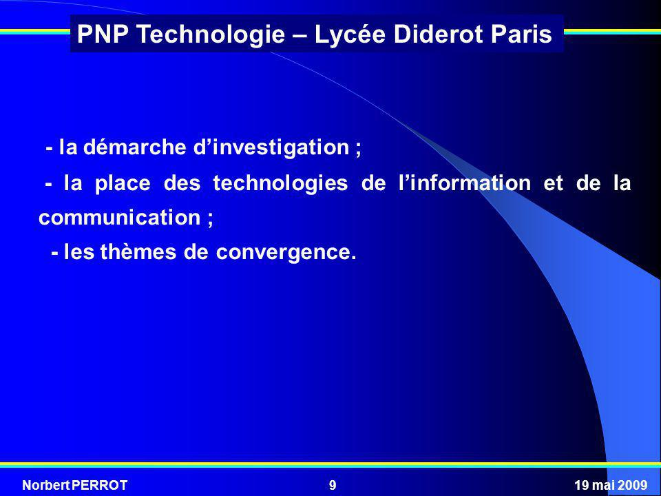 Norbert PERROT19 mai 200940 PNP Technologie – Lycée Diderot Paris Trois domaines dapplications proches de lélève et représentatifs de son environnement ont été retenus : en 6 e - Moyens de transport ; en 5 e - Habitat et ouvrages ; en 4 e - Confort et domotique.