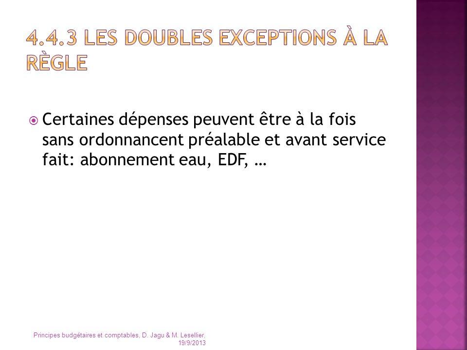 Certaines dépenses peuvent être à la fois sans ordonnancent préalable et avant service fait: abonnement eau, EDF, … Principes budgétaires et comptable