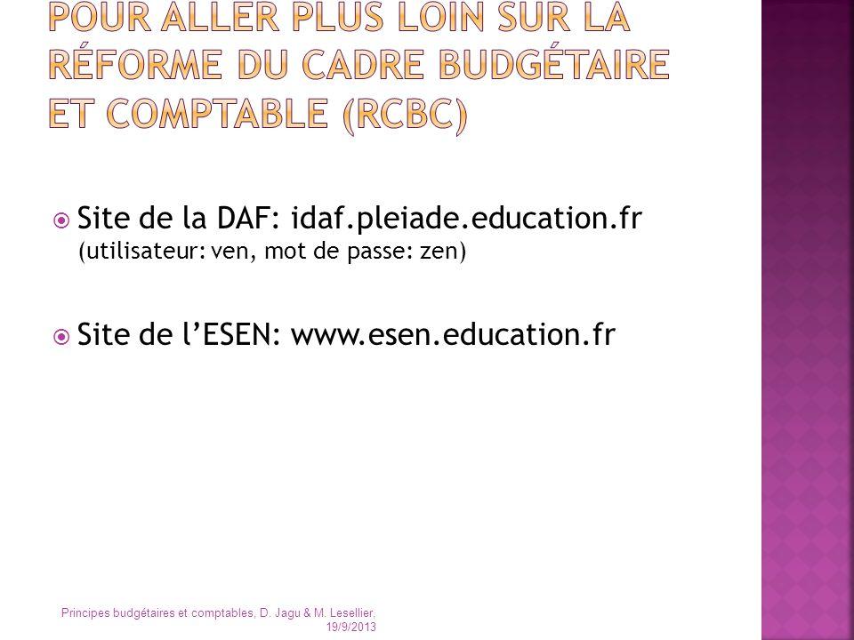 Site de la DAF: idaf.pleiade.education.fr (utilisateur: ven, mot de passe: zen) Site de lESEN: www.esen.education.fr Principes budgétaires et comptabl
