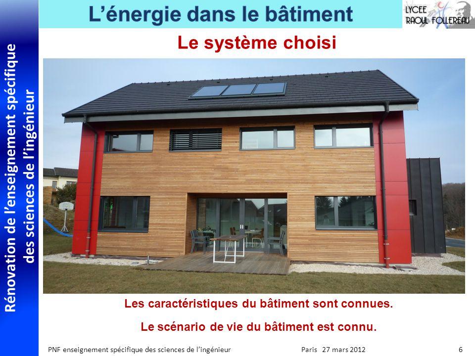 Rénovation de lenseignement spécifique des sciences de lingénieur PNF enseignement spécifique des sciences de lingénieur Paris 27 mars 2012 6 Le système choisi Les caractéristiques du bâtiment sont connues.