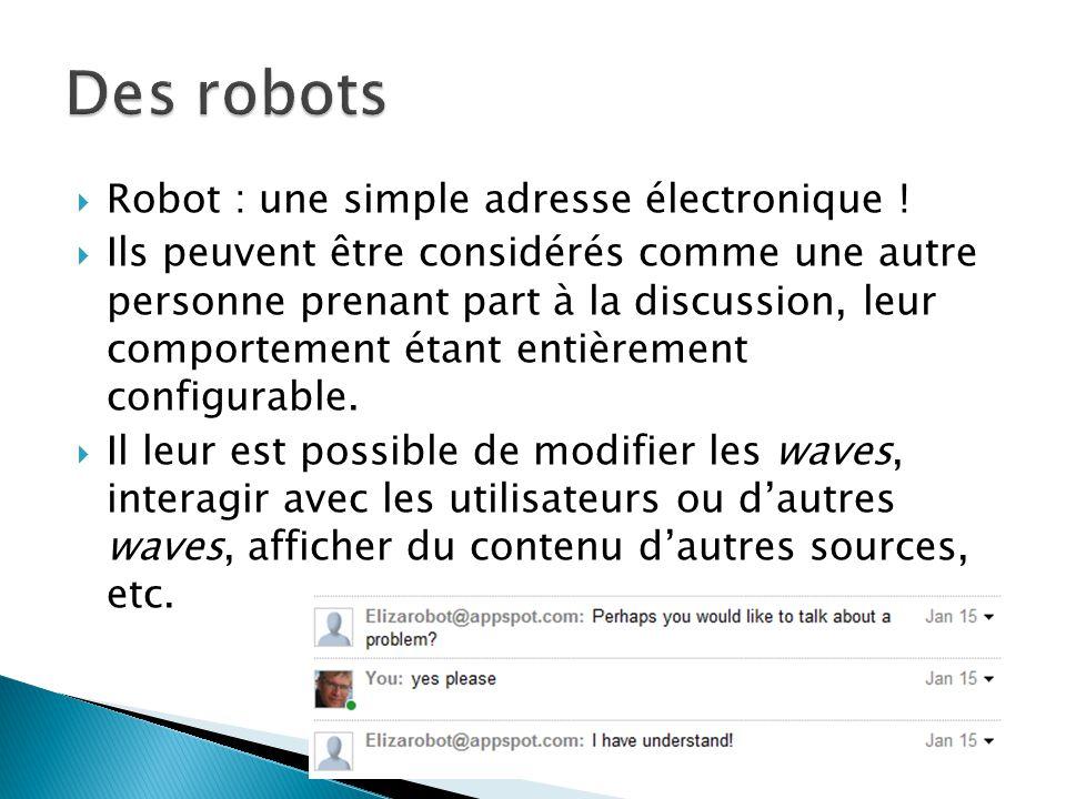 Robot : une simple adresse électronique ! Ils peuvent être considérés comme une autre personne prenant part à la discussion, leur comportement étant e