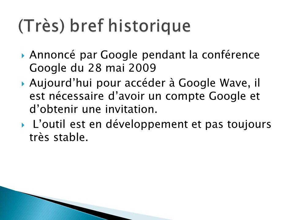 Annoncé par Google pendant la conférence Google du 28 mai 2009 Aujourdhui pour accéder à Google Wave, il est nécessaire davoir un compte Google et dob
