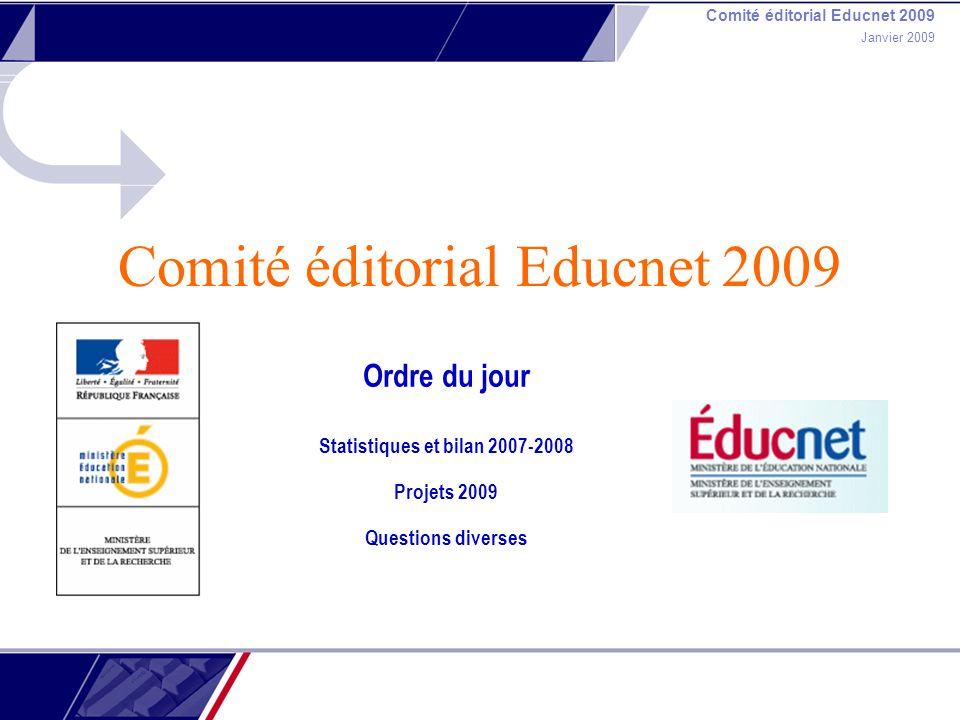 Comité éditorial Educnet 2009 Janvier 2009 Comité éditorial Educnet 2009 Ordre du jour Statistiques et bilan 2007-2008 Projets 2009 Questions diverses