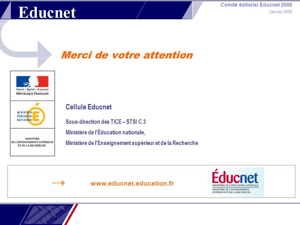 Comité éditorial Educnet 2009 Janvier 2009 Merci de votre attention Educnet 20062006ntervention Cellule Educnet Sous-direction des TICE – STSI C 3 Min