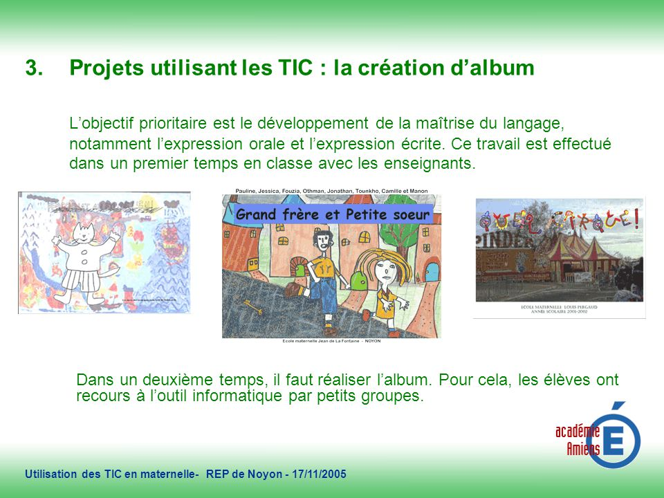 2/11/2005 Réalisation de lalbum : les élèves ont recours à loutil informatique par groupes de deux.